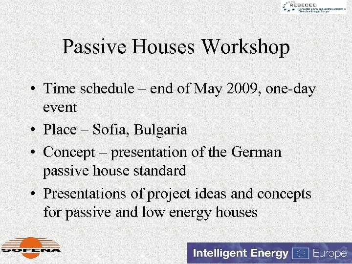 Passive Houses Workshop • Time schedule – end of May 2009, one-day event •