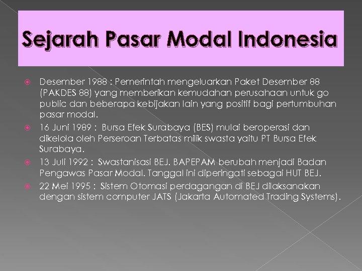 Sejarah Pasar Modal Indonesia Desember 1988 : Pemerintah mengeluarkan Paket Desember 88 (PAKDES 88)