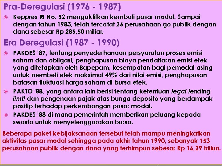 Pra-Deregulasi (1976 - 1987) Keppres RI No. 52 mengaktifkan kembali pasar modal. Sampai dengan