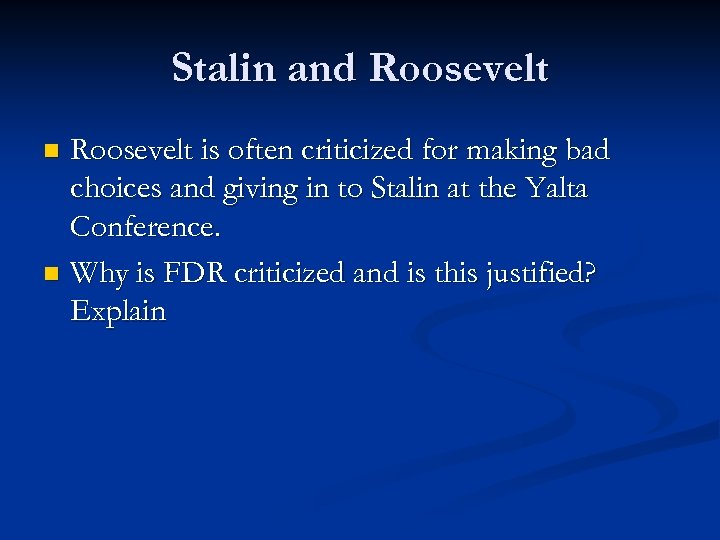 Stalin and Roosevelt is often criticized for making bad choices and giving in to