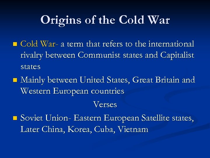 Origins of the Cold War- a term that refers to the international rivalry between