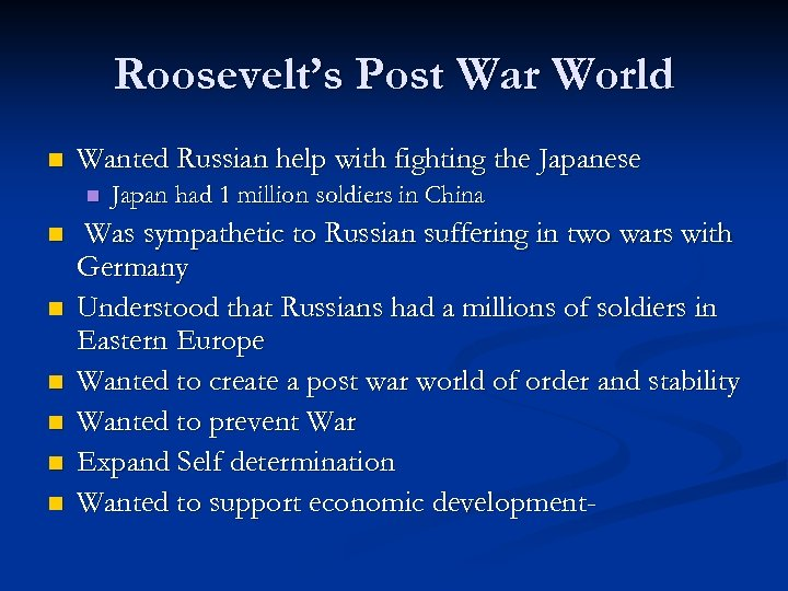 Roosevelt's Post War World n Wanted Russian help with fighting the Japanese n n