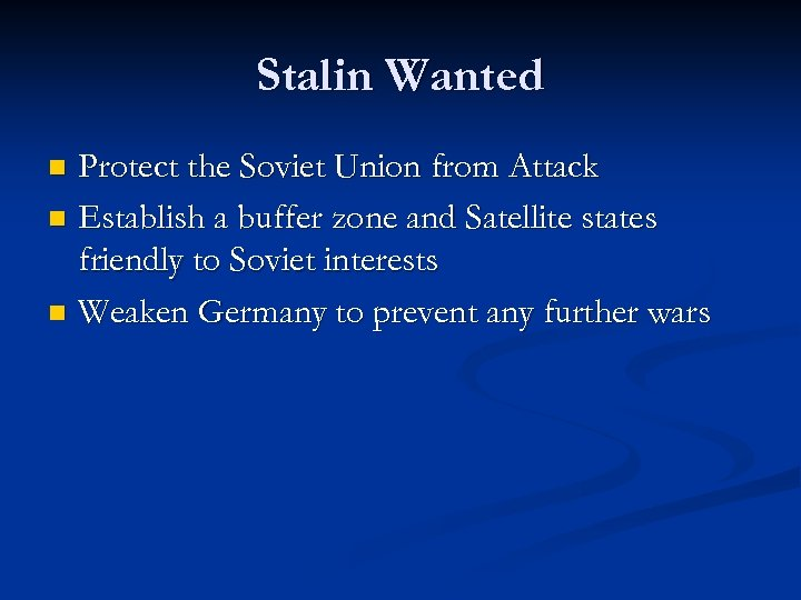 Stalin Wanted Protect the Soviet Union from Attack n Establish a buffer zone and