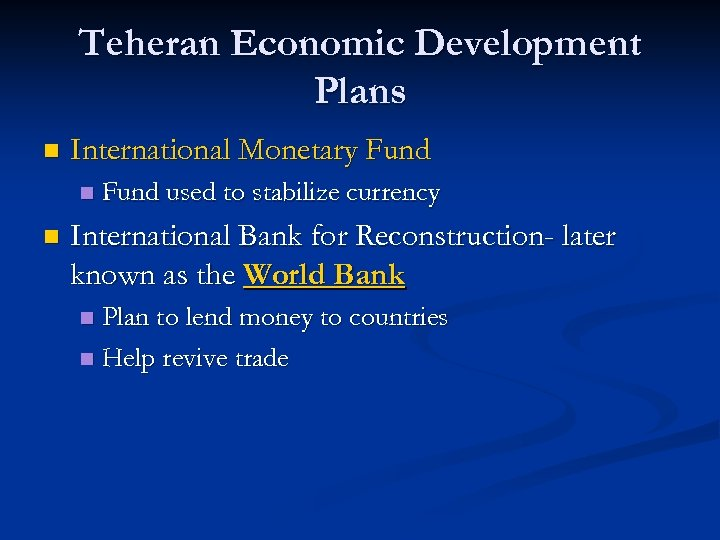 Teheran Economic Development Plans n International Monetary Fund n n Fund used to stabilize