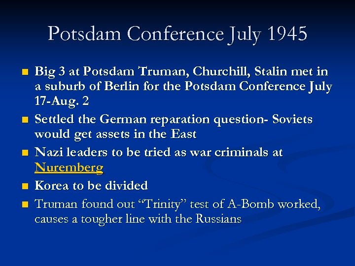 Potsdam Conference July 1945 n n n Big 3 at Potsdam Truman, Churchill, Stalin
