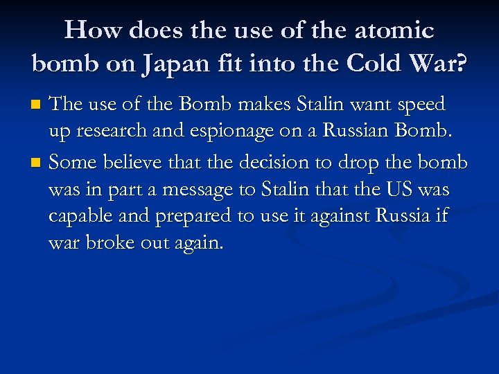 How does the use of the atomic bomb on Japan fit into the Cold