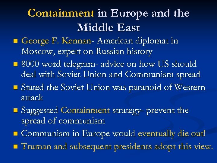 Containment in Europe and the Middle East George F. Kennan- American diplomat in Moscow,