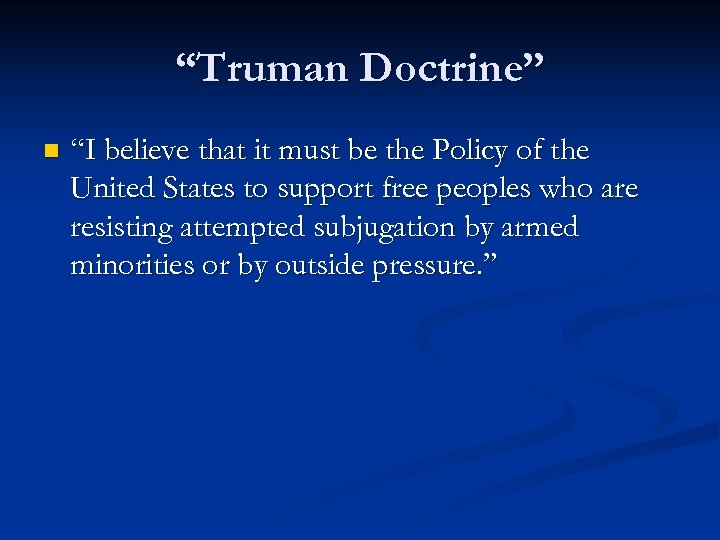 """""""Truman Doctrine"""" n """"I believe that it must be the Policy of the United"""