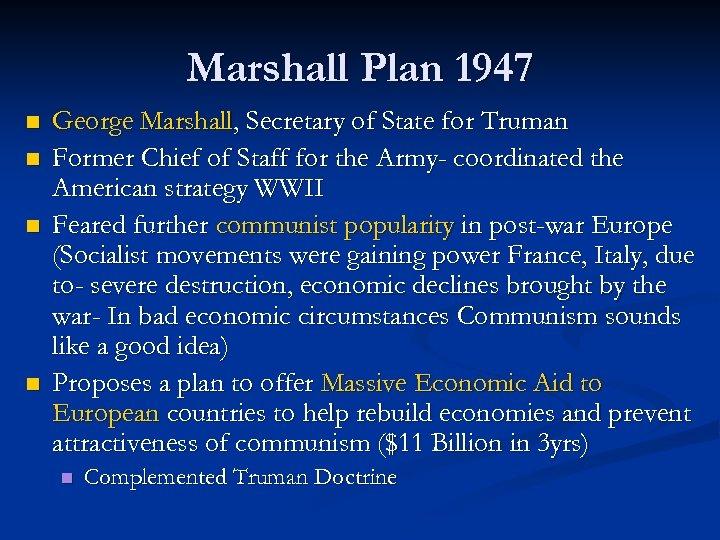 Marshall Plan 1947 n n George Marshall, Secretary of State for Truman Former Chief