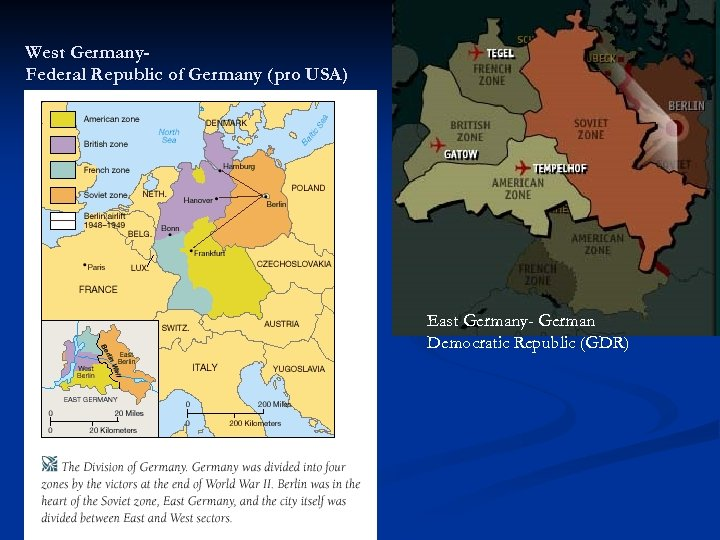 West Germany. Federal Republic of Germany (pro USA) East Germany- German Democratic Republic (GDR)