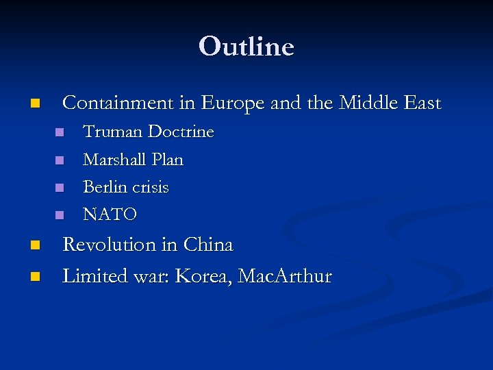 Outline n Containment in Europe and the Middle East n n n Truman Doctrine