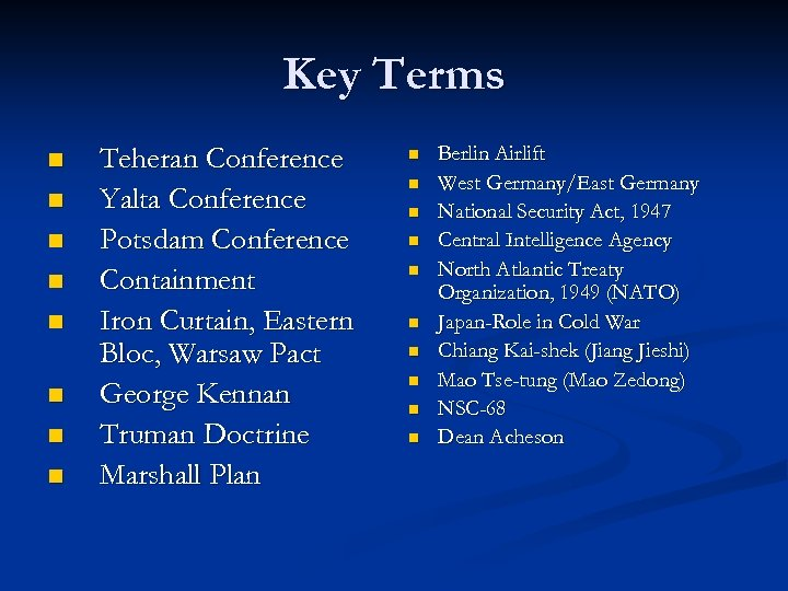 Key Terms n n n n Teheran Conference Yalta Conference Potsdam Conference Containment Iron