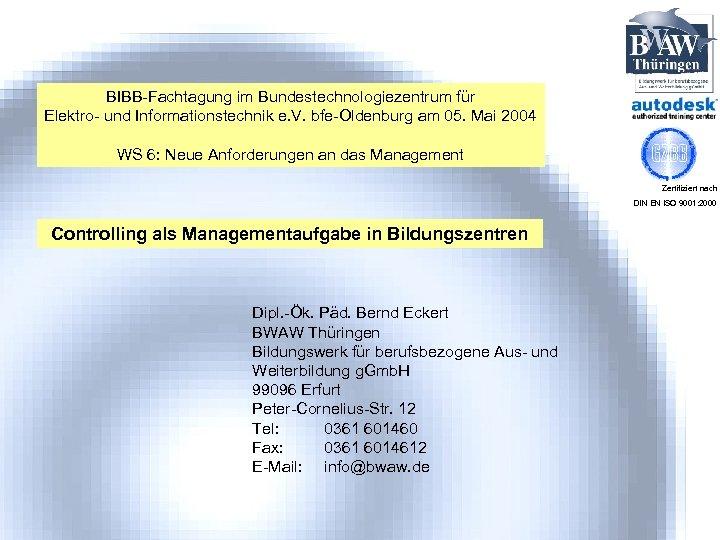 BIBB-Fachtagung im Bundestechnologiezentrum für Elektro- und Informationstechnik e. V. bfe-Oldenburg am 05. Mai 2004