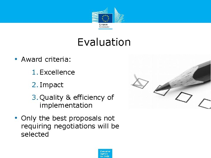 Evaluation • Award criteria: 1. Excellence 2. Impact 3. Quality & efficiency of implementation