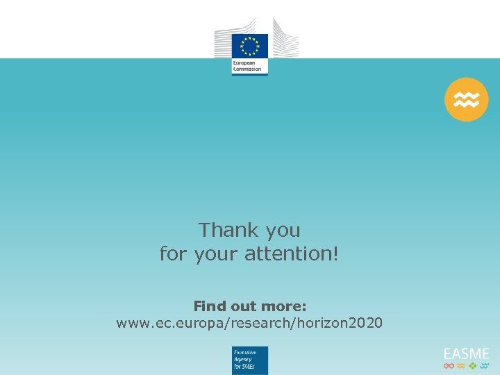 Thank you for your attention! Find out more: www. ec. europa/research/horizon 2020