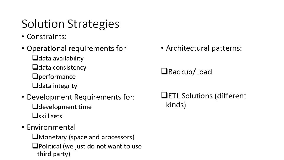 Solution Strategies • Constraints: • Operational requirements for qdata availability qdata consistency qperformance qdata
