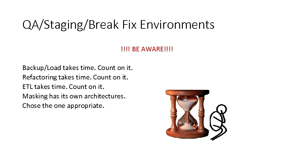 QA/Staging/Break Fix Environments !!!! BE AWARE!!!! Backup/Load takes time. Count on it. Refactoring takes