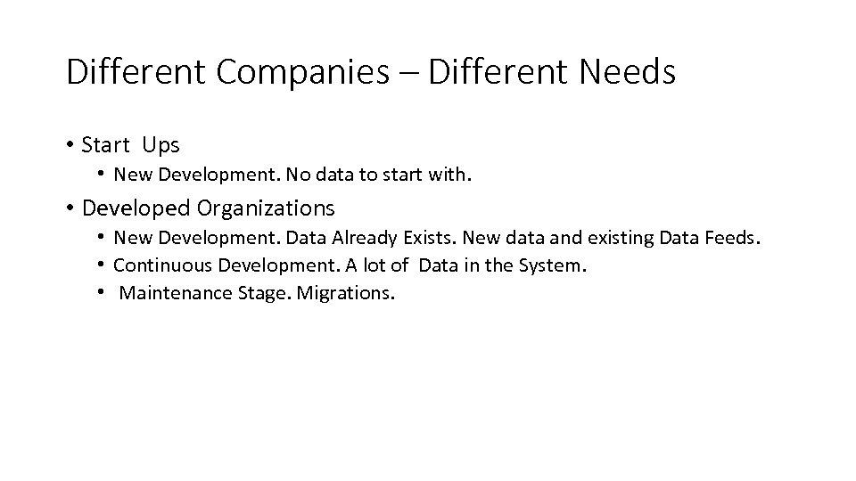 Different Companies – Different Needs • Start Ups • New Development. No data to