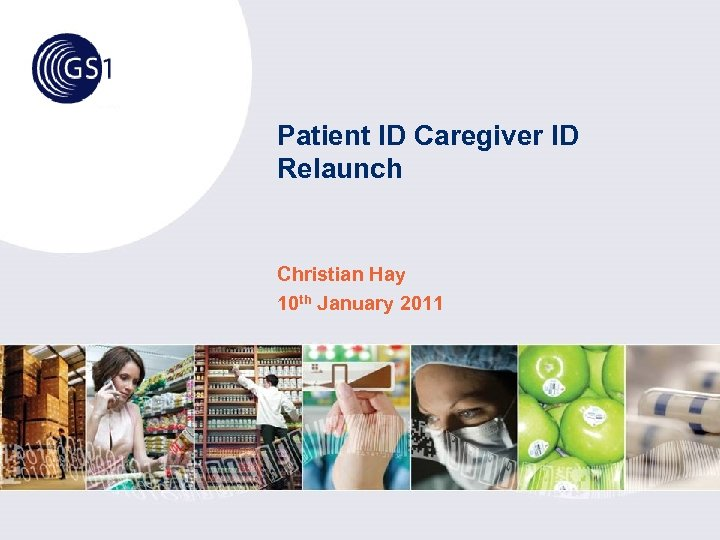 Patient ID Caregiver ID Relaunch Christian Hay 10 th January 2011