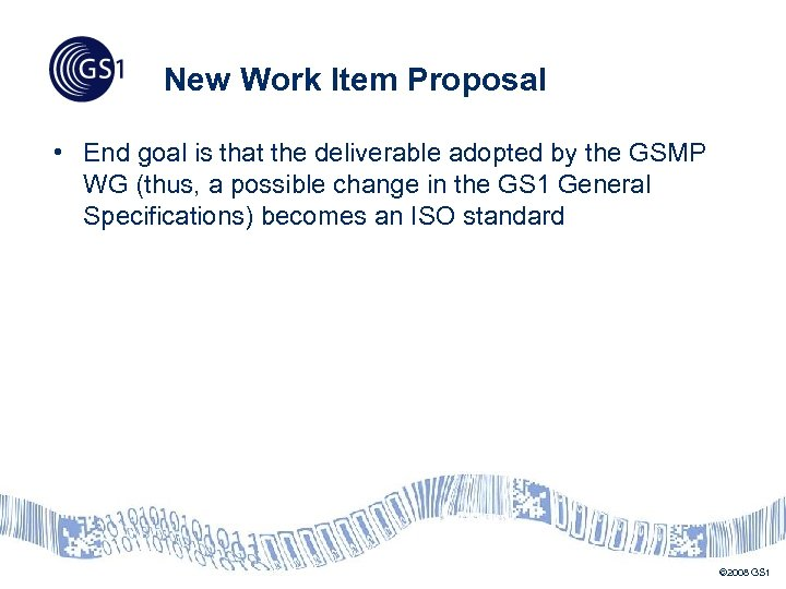 New Work Item Proposal • End goal is that the deliverable adopted by the