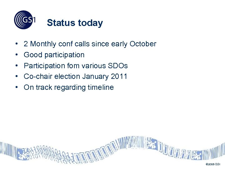 Status today • • • 2 Monthly conf calls since early October Good participation