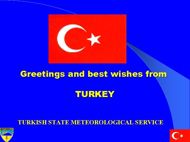 Greetings and best wishes from TURKEY TURKISH STATE METEOROLOGICAL SERVICE