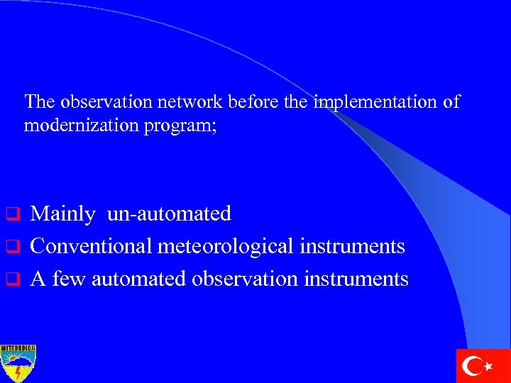 The observation network before the implementation of modernization program; Mainly un-automated q Conventional meteorological