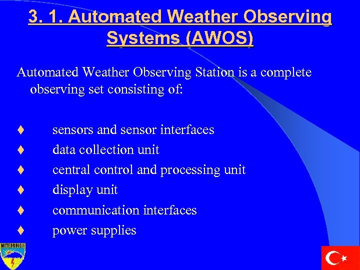 3. 1. Automated Weather Observing Systems (AWOS) Automated Weather Observing Station is a complete