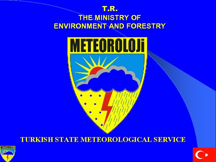 T. R. THE MINISTRY OF ENVIRONMENT AND FORESTRY TURKISH STATE METEOROLOGICAL SERVICE