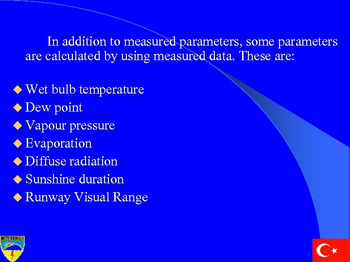In addition to measured parameters, some parameters are calculated by using measured data. These
