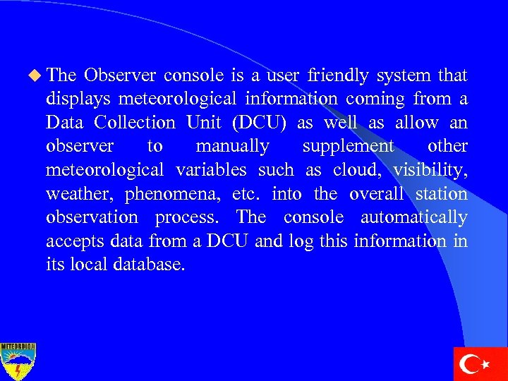 u The Observer console is a user friendly system that displays meteorological information coming