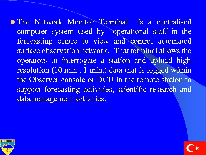 u The Network Monitor Terminal is a centralised computer system used by operational staff
