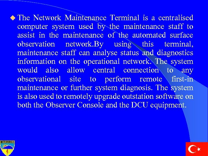 u The Network Maintenance Terminal is a centralised computer system used by the maintenance