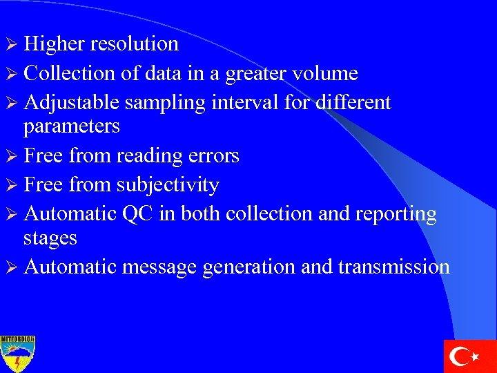 Ø Higher resolution Ø Collection of data in a greater volume Ø Adjustable sampling