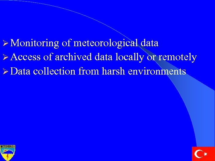 Ø Monitoring of meteorological data Ø Access of archived data locally or remotely Ø