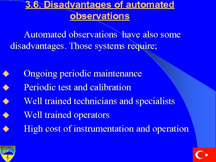 3. 6. Disadvantages of automated observations Automated observations have also some disadvantages. Those systems