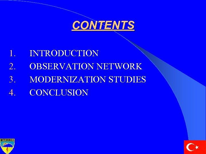 CONTENTS 1. 2. 3. 4. INTRODUCTION OBSERVATION NETWORK MODERNIZATION STUDIES CONCLUSION