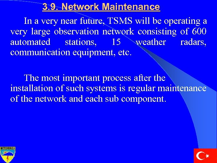 3. 9. Network Maintenance In a very near future, TSMS will be operating a