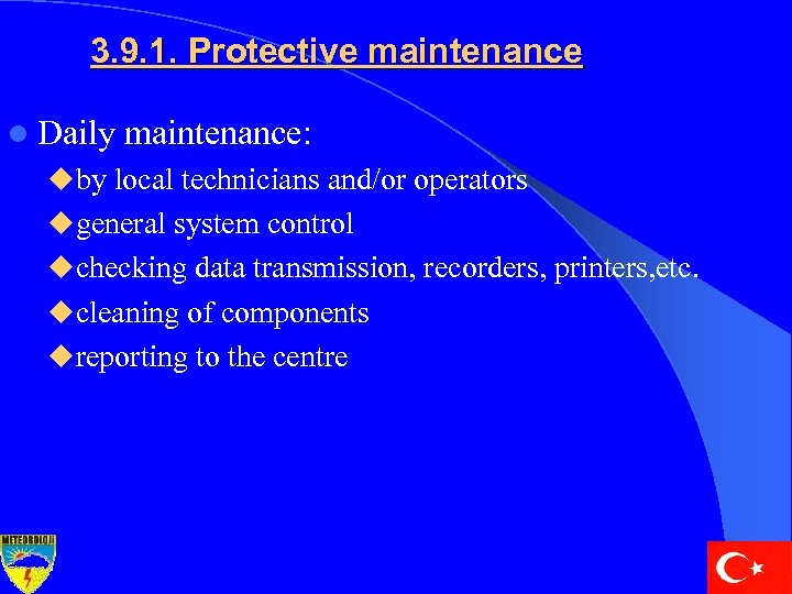 3. 9. 1. Protective maintenance l Daily maintenance: uby local technicians and/or operators ugeneral