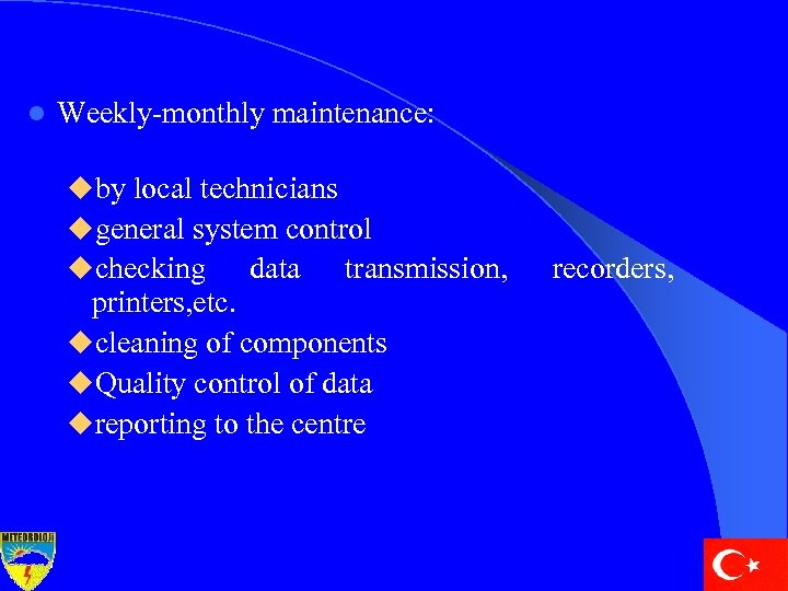 l Weekly-monthly maintenance: uby local technicians ugeneral system control uchecking data transmission, printers, etc.