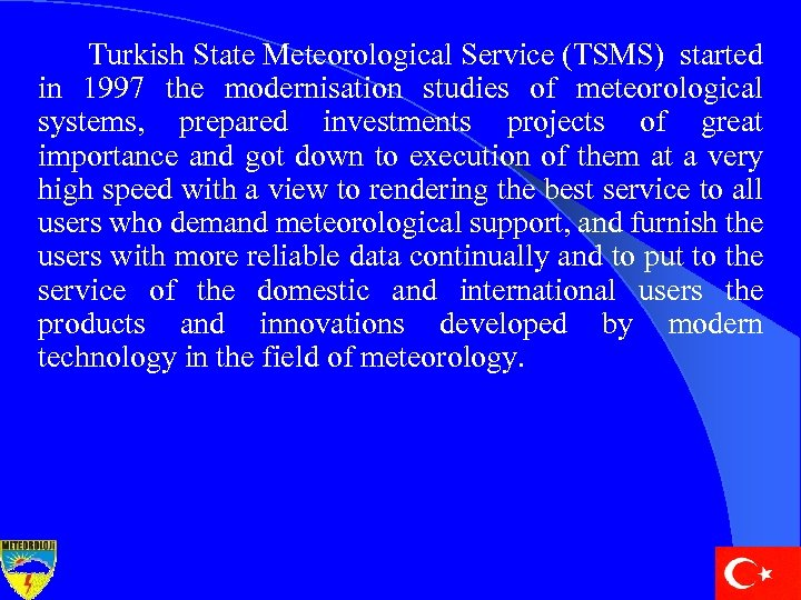 Turkish State Meteorological Service (TSMS) started in 1997 the modernisation studies of meteorological systems,