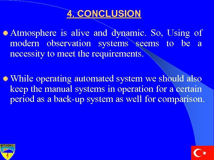 4. CONCLUSION ® Atmosphere is alive and dynamic. So, Using of modern observation systems
