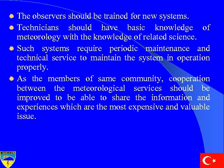 ® The observers should be trained for new systems. ® Technicians should have basic