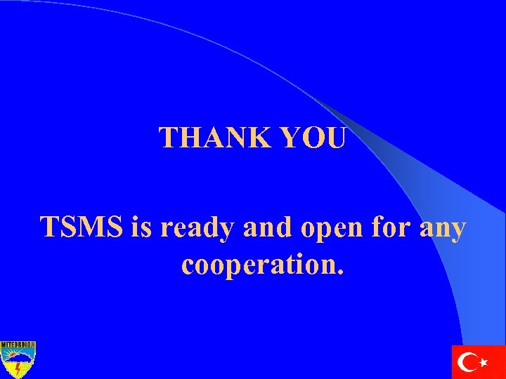 THANK YOU TSMS is ready and open for any cooperation.