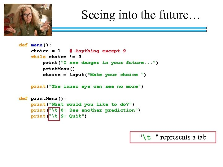 Seeing into the future… def menu(): choice = 1 # Anything except 9 while