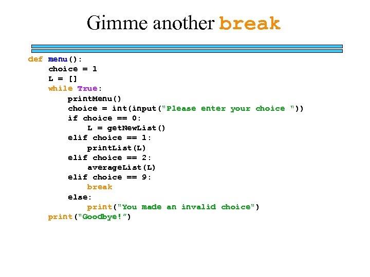 Gimme another break def menu(): choice = 1 L = [] while True: print.