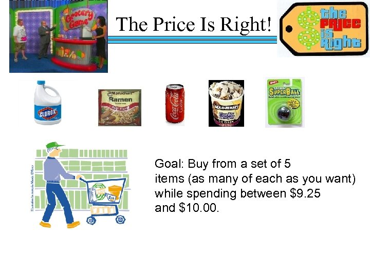The Price Is Right! Goal: Buy from a set of 5 items (as many