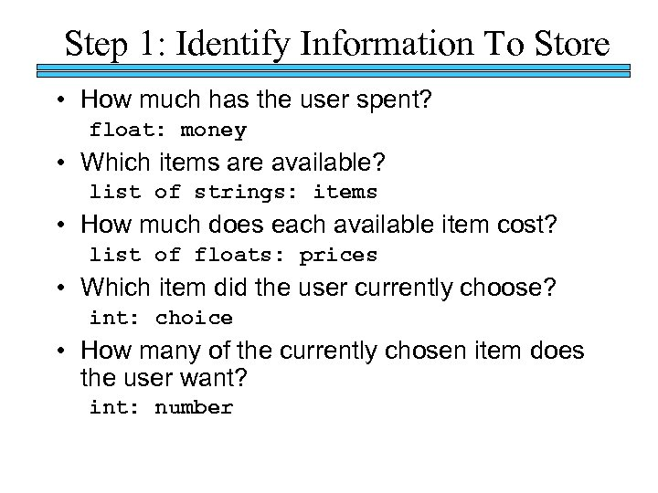Step 1: Identify Information To Store • How much has the user spent? float: