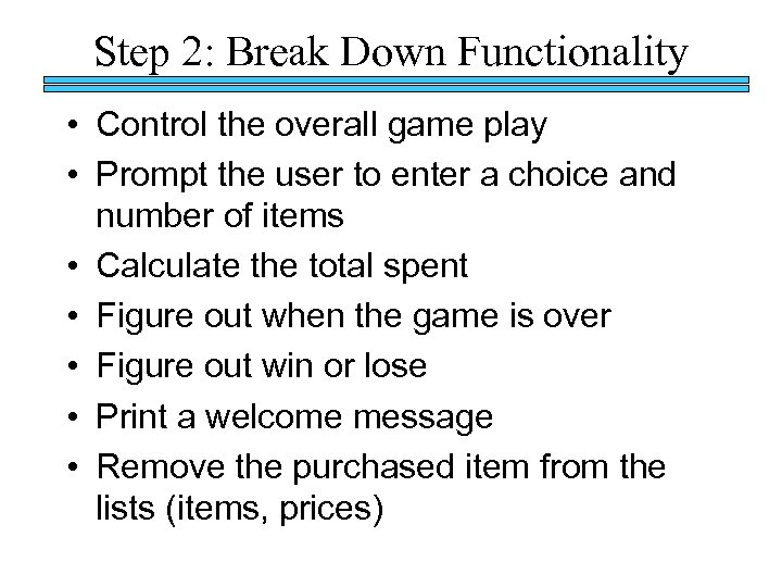 Step 2: Break Down Functionality • Control the overall game play • Prompt the
