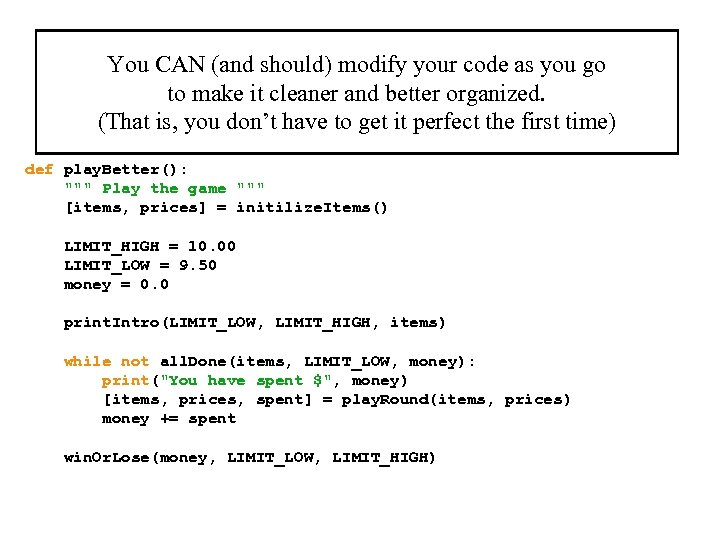 You CAN (and should) modify your code as you go to make it cleaner